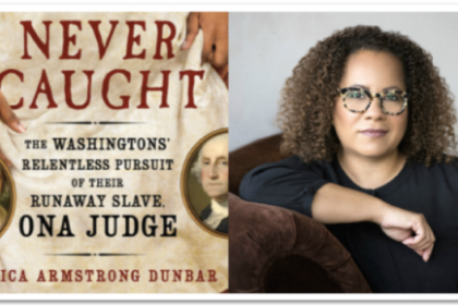 Never Caught, the Washington relentless pursuit of the runaway slave on a judge by Erica Armstrong Dunbar, pictured on the right